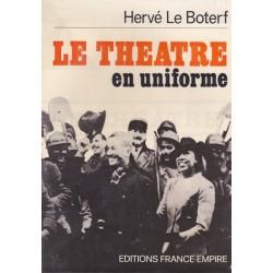 """Le théâtre en uniforme  """" Le spectacle aux armées, de la « drôle de guerre"""" aux accords d'Evian"""