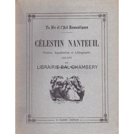 Célestin Nanteuil - Peintre, Aquafortiste et Lithographe (1813-1873)