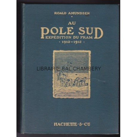 Au Pole Sud Expedition du Fram 1910-1912