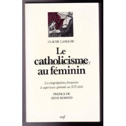 Le catholicisme au féminin: Les congrégations françaises à supérieure générale au XIXe siècle