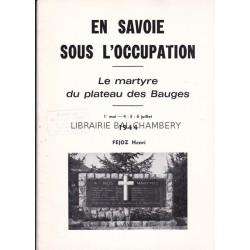 En Savoie sous l'occupation - La martyre du plateau des Bauges - 1er mai - 4-5-6 juillet 1944