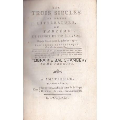 Les trois siècles de notre littérature ou Tableau de l'esprit de nos écrivains depuis François I jusqu'à 1772