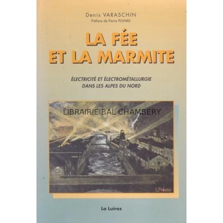 La Fée et la Marmite - Electricité et Electrométallurgie dans les Alpes du Nord